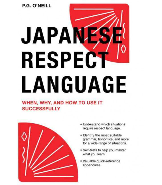 Japanese Respect Language (When, Why, and How to Use it Successfully) - New Edition