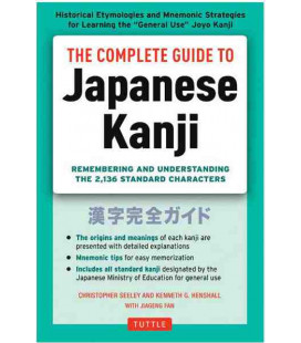The Complete Guide to Japanese Kanji - Remembering & Understanding the 2136 Standard characters